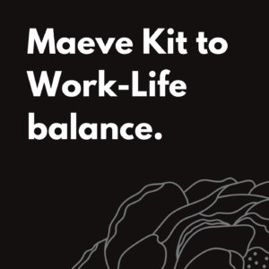Maeve Kit to Work-Life Balance